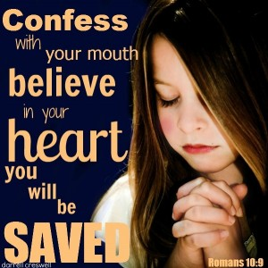 Romans-10-9_confess-with-your-mouth-believe-with-your-heart-you-will-be-saved